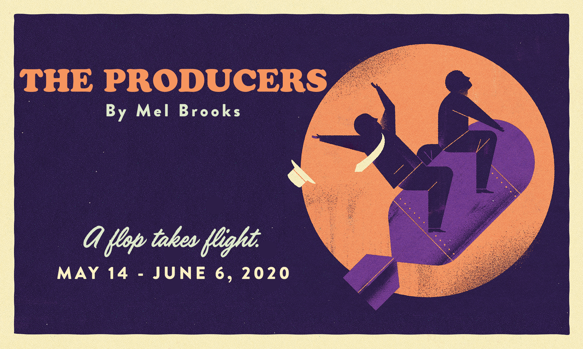 The Producers by Mel Brooks. May 14 - June 6, 2020